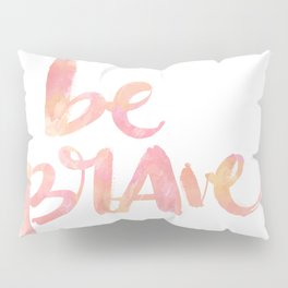 Be Brave: watercolored Pillow Sham