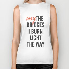 May the bridges I burn light the way, strong woman, quote for motivation, getting over, independent Biker Tank