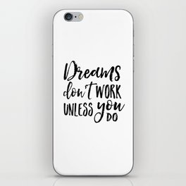 Dreams Don't Work Unless You Do,Motivational Quote,Inspirational Quote,Children Quote,Kids Gift,Nurs iPhone Skin