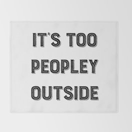 It's Too Peopley Outside. Throw Blanket