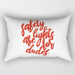 safety lights are for dudes Rectangular Pillow