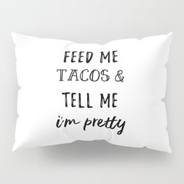 Feed Me Tacos Pillow Sham