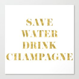 Save Water Drink Champagne Gold Canvas Print