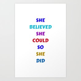 SHE BELIEVED SHE COULD SO SHE DID - COLORFUL FEMINIST QUOTE Art Print