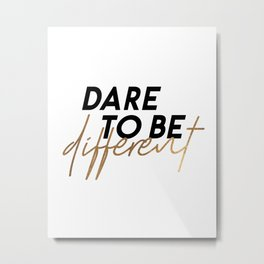 Dare To Be Different,Be You,Be Yourself,Love Yourself,Motivational Quote Metal Print