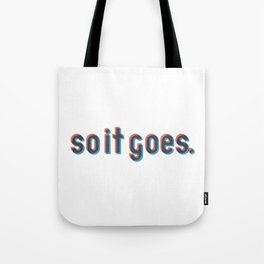 So it goes. Tote Bag