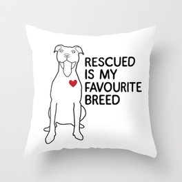Rescued is my favourite breed Throw Pillow