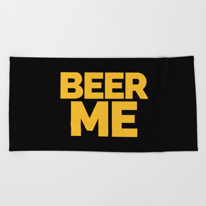Beer Me Funny Quote Beach Towel
