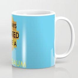 I always wanted to be a Tenenbaum Coffee Mug