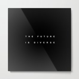 THE FUTURE IS DIVERSE Metal Print