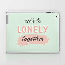 Let's be lonely together Laptop & iPad Skin
