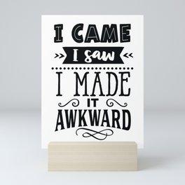 I came I saw I made it awkward - Funny hand drawn quotes illustration. Funny humor. Life sayings. Mini Art Print