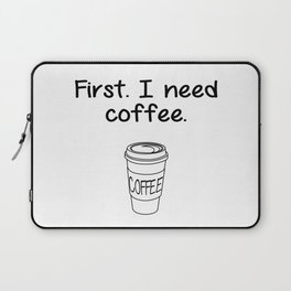 First. I need coffee. Laptop Sleeve
