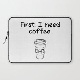 First. I need coffee. Laptop Sleeve