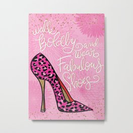 Walk Boldly and Wear Fabulous Shoes Metal Print