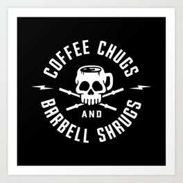 Coffee Chugs And Barbell Shrugs Art Print