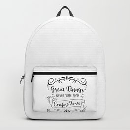 Great Things Never Came from Comfort Zones Backpack