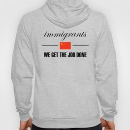 Immigrants get the job done - China Hoody