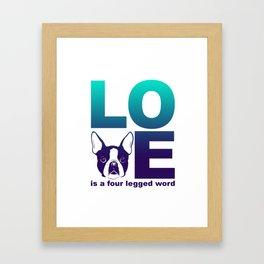 LOVE - Is a four legged word - Boston Terrier Dog print Framed Art Print