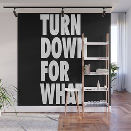 Turn Down For What Wall Mural