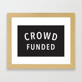 Crowd Funded Framed Art Print