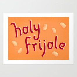 Holy Frijole Art Print