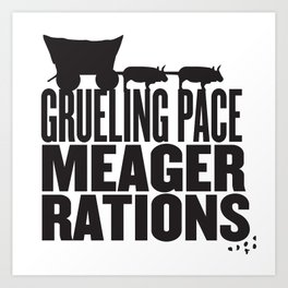 Grueling Pace Meager Rations (Black) Art Print