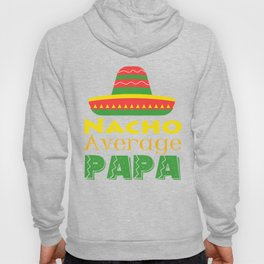 Are you an Average Man Father Daddy? A perfect t-shirt Design for A Mexican Nacho Average Papa Hoody