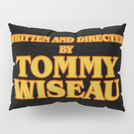 Written and Directed by Tommy Wiseau Pillow Sham