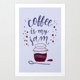 Coffee Is My Jam Art Print