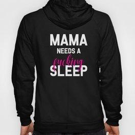 Mama Needs A Fucking Sleep, Funny, Quote Hoody