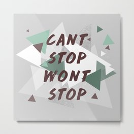 can't stop won't stop Metal Print