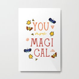 You are Magical Metal Print