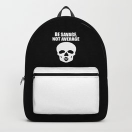 Be savage not average funny quote Backpack