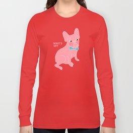 Pink Frenchie - What's Up? Long Sleeve T-shirt
