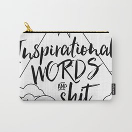 Inspirational Words and Shit Carry-All Pouch