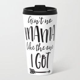 Ain't no Mama Like the One I Got Travel Mug