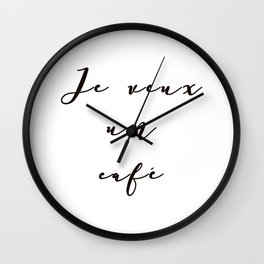 I Want Coffee Je Veux Un Cafe French Quote Words Black and White Art Wall Clock