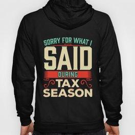 Sorry For What I Said During Tax Season Accountant Hoody