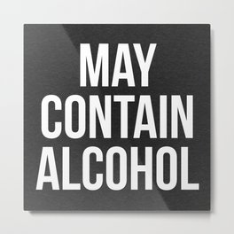 May Contain Alcohol Funny Quote Metal Print