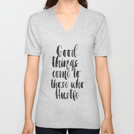 good things come to those who hustle,hustle hard,inspirational quote,motivational poster,quotes Unisex V-Neck