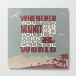 Whenever You Find Whole World Against You Just Turn Around And Lead The World. Metal Print