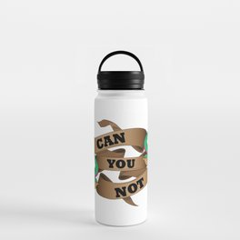 Can you not? Water Bottle