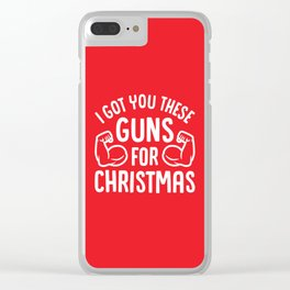 I Got You These Guns For Christmas (Funny Gym Fitness) Clear iPhone Case