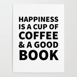 Happiness is a Cup of Coffee & a Good Book Poster
