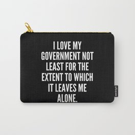 I love my government not least for the extent to which it leaves me alone Carry-All Pouch