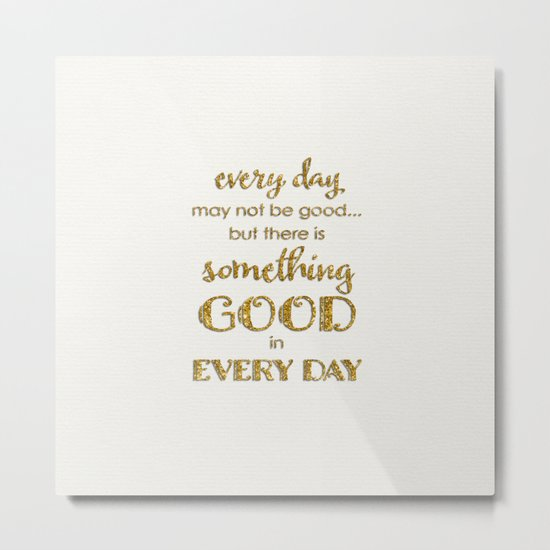 Every day- Gold glitter Typography on white background Metal Print