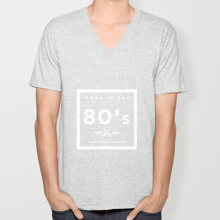 Born in the 80's. Certified Awesome Unisex V-Neck
