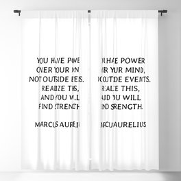 Marcus Aurelius Stoic Philosophy Quotes - You have power over your mind - not outside events. Realize this, and you will find strength. Blackout Curtain