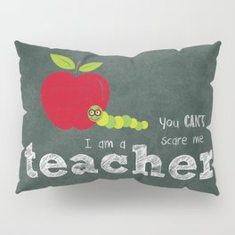 You can't scare me Pillow Sham